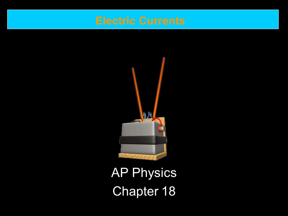 Electric Currents AP Physics Chapter 18