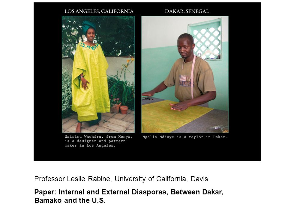 Professor Leslie Rabine, University of California, Davis Paper: Internal and External Diasporas, Between Dakar, Bamako and the U.S.