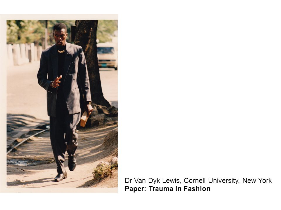 Dr Van Dyk Lewis, Cornell University, New York Paper: Trauma in Fashion