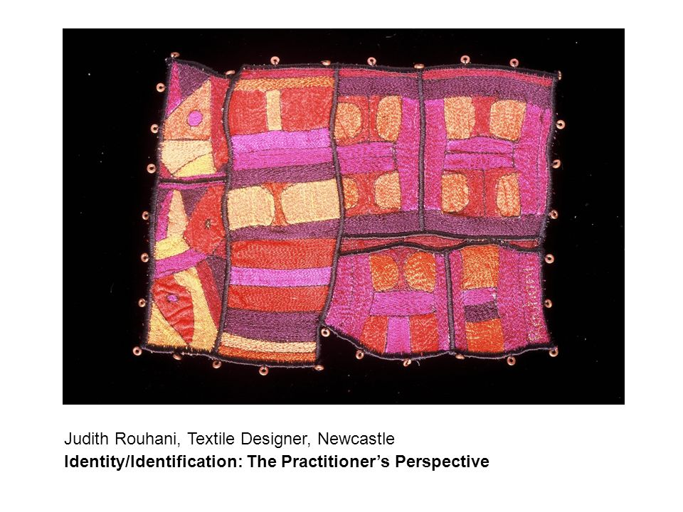 Judith Rouhani, Textile Designer, Newcastle Identity/Identification: The Practitioner's Perspective