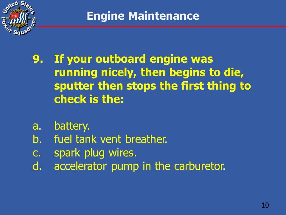 Engine Maintenance Chapter 10 - Quiz  Engine Maintenance 1 When