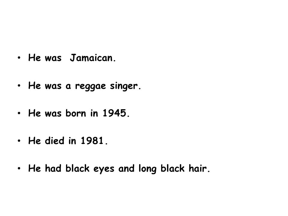 He was Jamaican. He was a reggae singer. He was born in