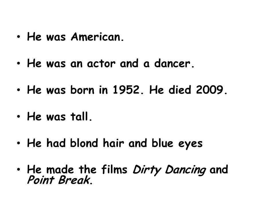He was American. He was an actor and a dancer. He was born in