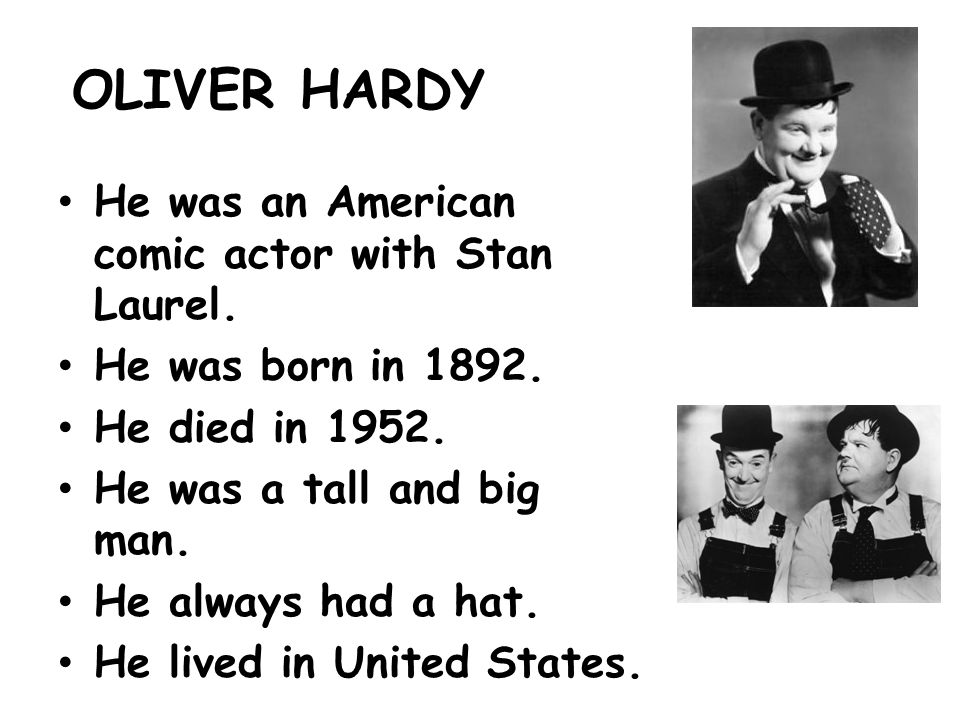OLIVER HARDY He was an American comic actor with Stan Laurel.