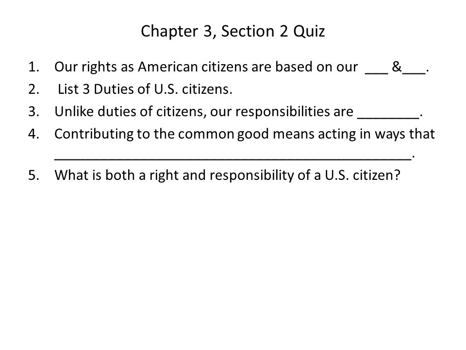 Chapter 3, Section 2 Quiz 1.Our rights as American citizens are based on our ___ &___.
