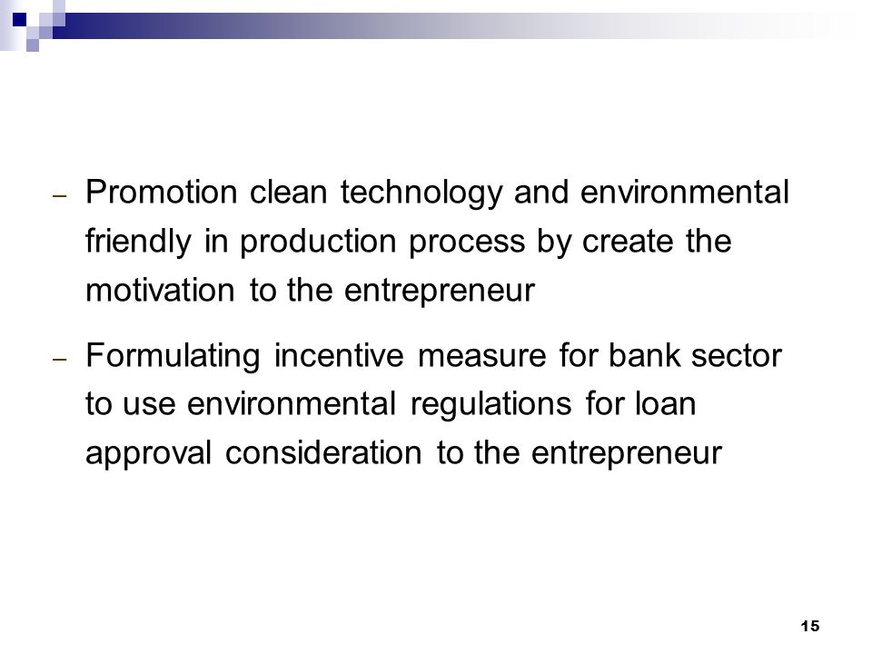 15 – Promotion clean technology and environmental friendly in production process by create the motivation to the entrepreneur – Formulating incentive measure for bank sector to use environmental regulations for loan approval consideration to the entrepreneur