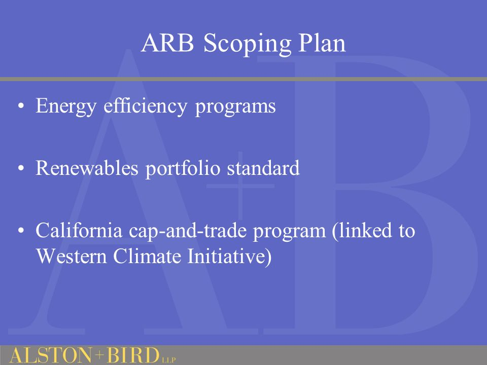 ARB Scoping Plan Energy efficiency programs Renewables portfolio standard California cap-and-trade program (linked to Western Climate Initiative)