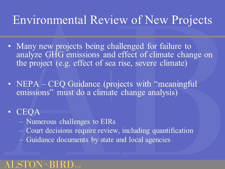 Environmental Review of New Projects Many new projects being challenged for failure to analyze GHG emissions and effect of climate change on the project (e.g.