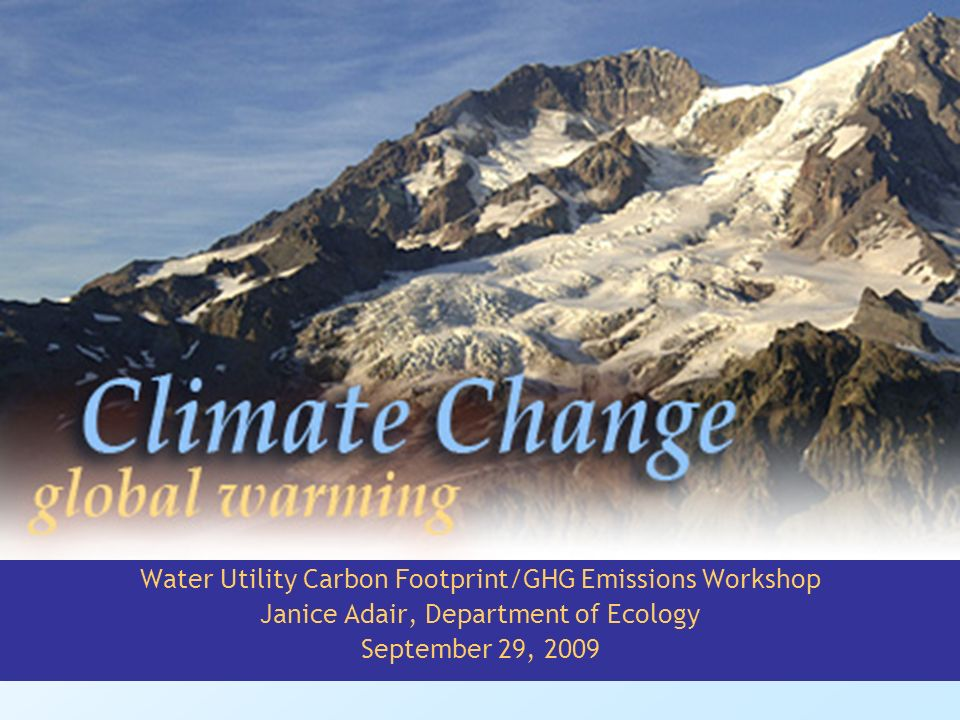 Water Utility Carbon Footprint/GHG Emissions Workshop Janice Adair, Department of Ecology September 29, 2009