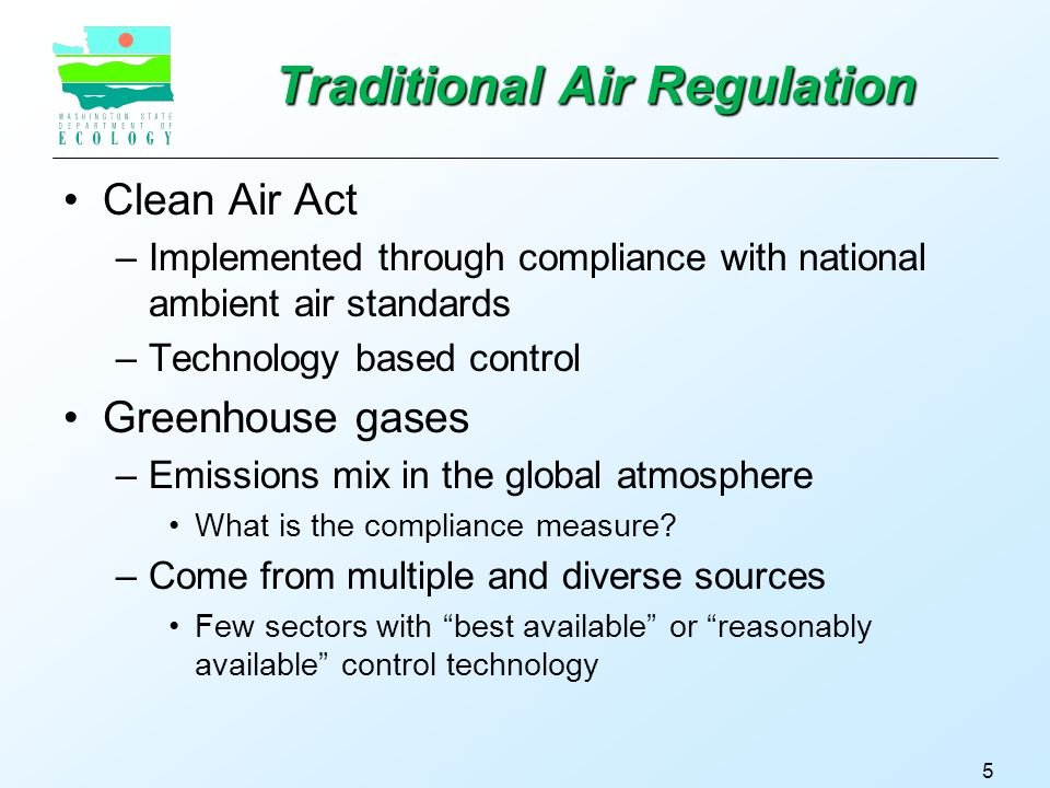 5 Traditional Air Regulation Clean Air Act –Implemented through compliance with national ambient air standards –Technology based control Greenhouse gases –Emissions mix in the global atmosphere What is the compliance measure.