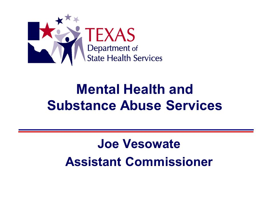 Mental Health and Substance Abuse Services Joe Vesowate Assistant Commissioner