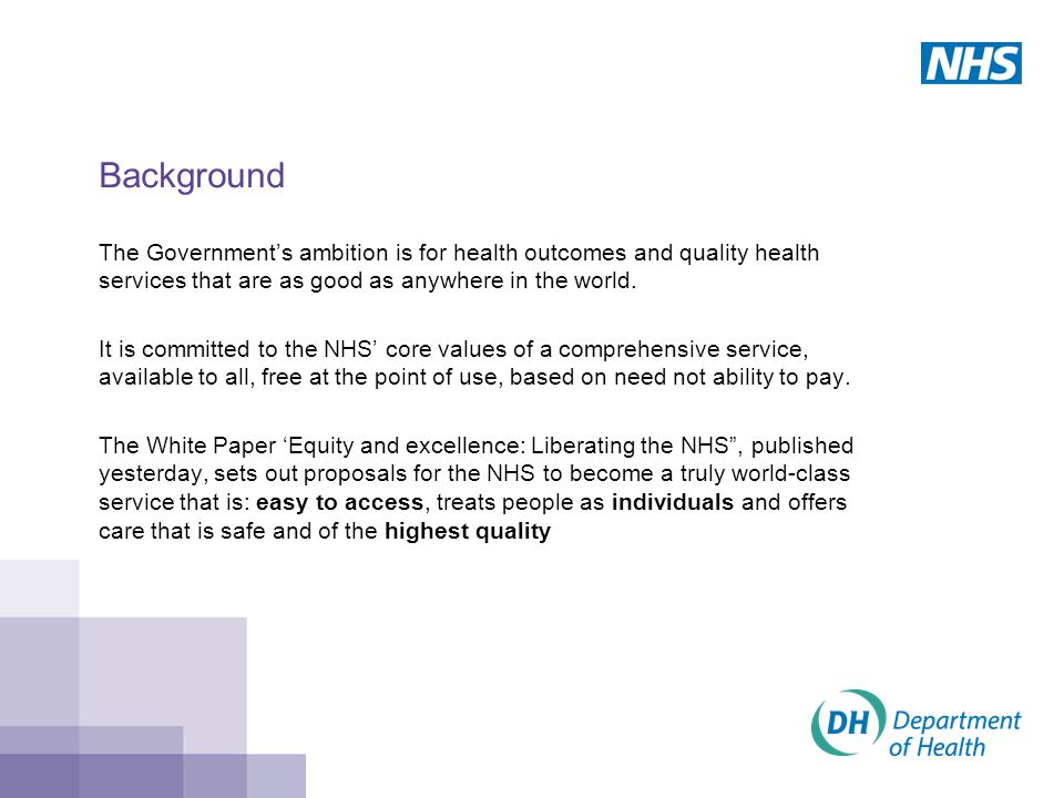 Background The Government's ambition is for health outcomes and quality health services that are as good as anywhere in the world.