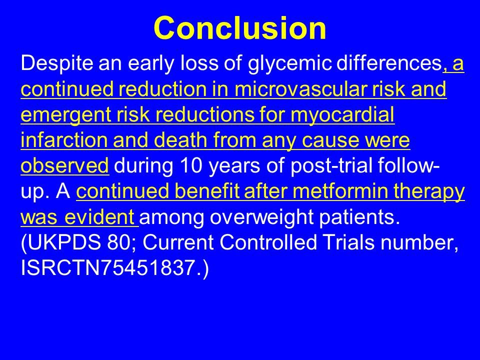 Conclusion Despite an early loss of glycemic differences, a continued reduction in microvascular risk and emergent risk reductions for myocardial infarction and death from any cause were observed during 10 years of post-trial follow- up.