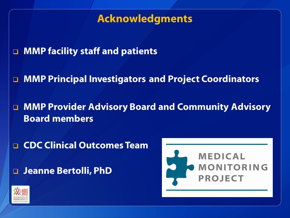 Acknowledgments  MMP facility staff and patients  MMP Principal Investigators and Project Coordinators  MMP Provider Advisory Board and Community Advisory Board members  CDC Clinical Outcomes Team  Jeanne Bertolli, PhD
