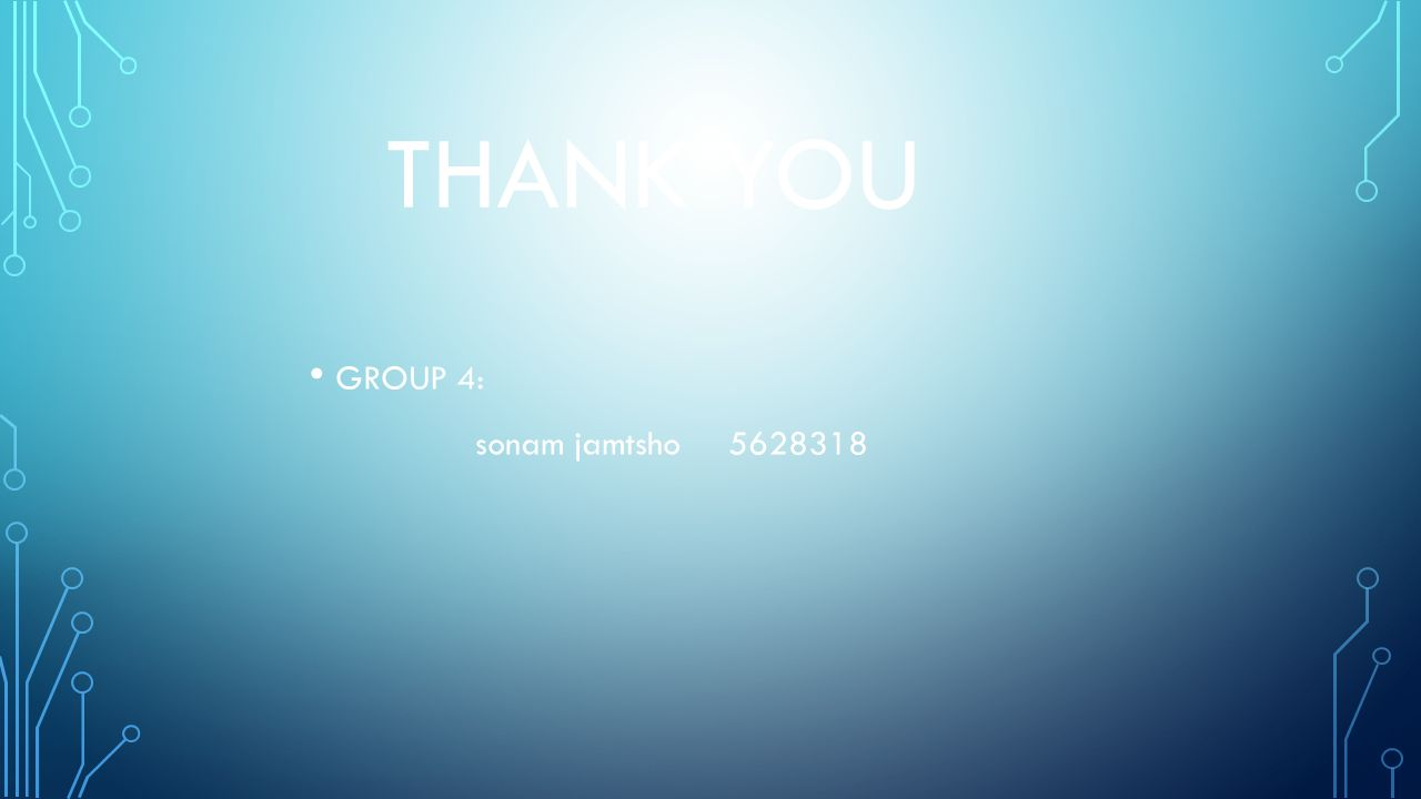 THANK YOU GROUP 4: sonam jamtsho
