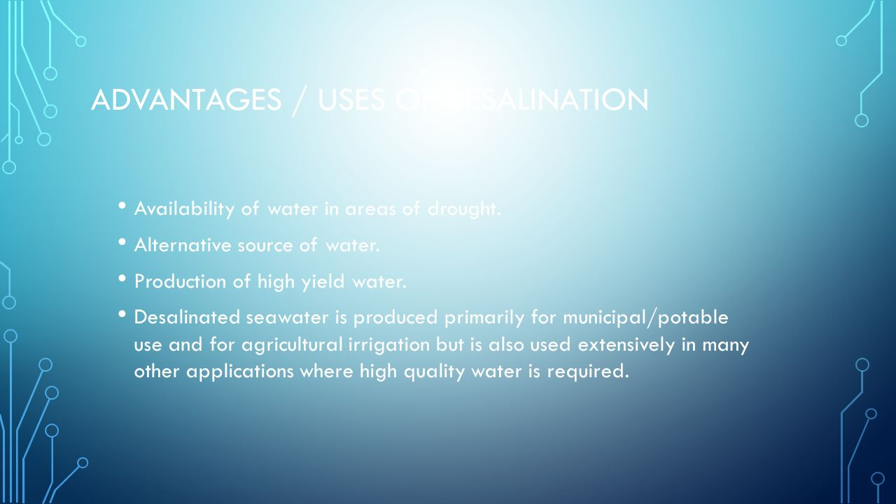ADVANTAGES / USES OF DESALINATION Availability of water in areas of drought.