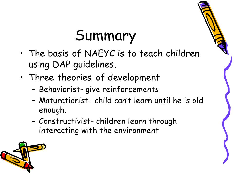 Summary The basis of NAEYC is to teach children using DAP guidelines.