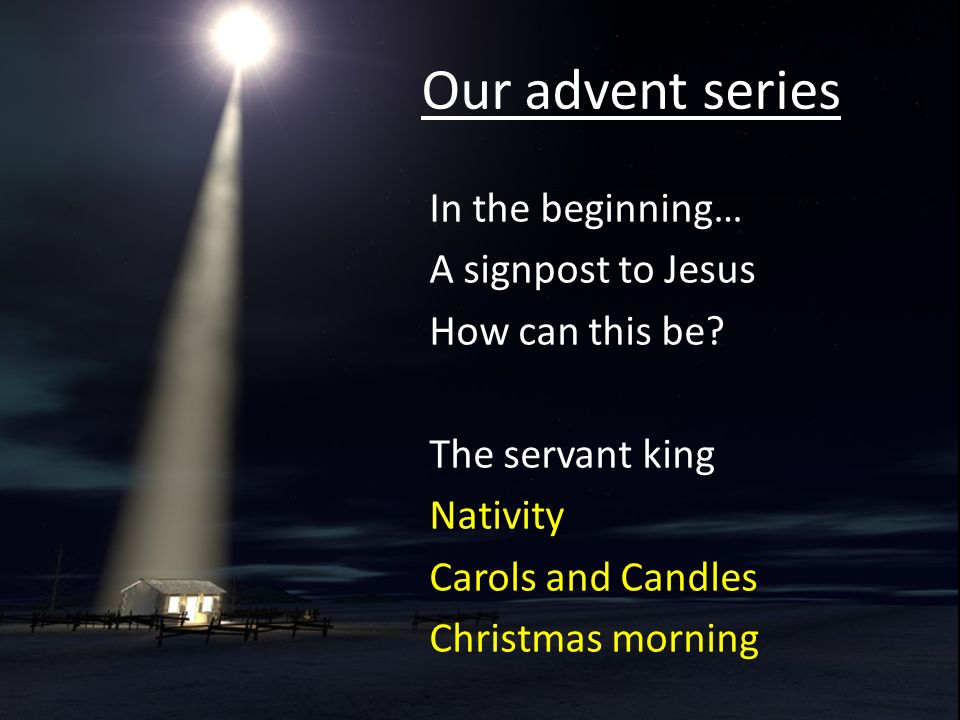 Our advent series In the beginning… A signpost to Jesus How can this be.