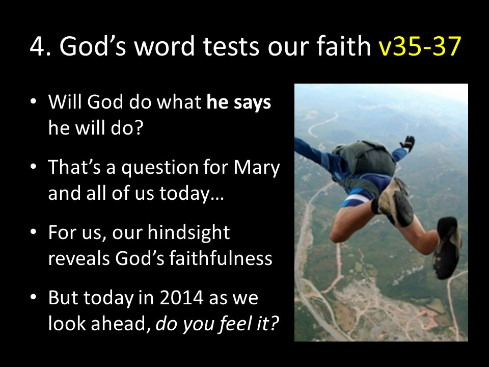 4. God's word tests our faith v35-37 Will God do what he says he will do.