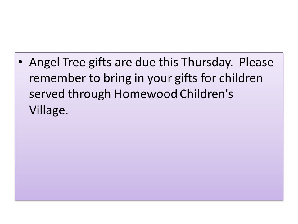 Angel Tree gifts are due this Thursday.