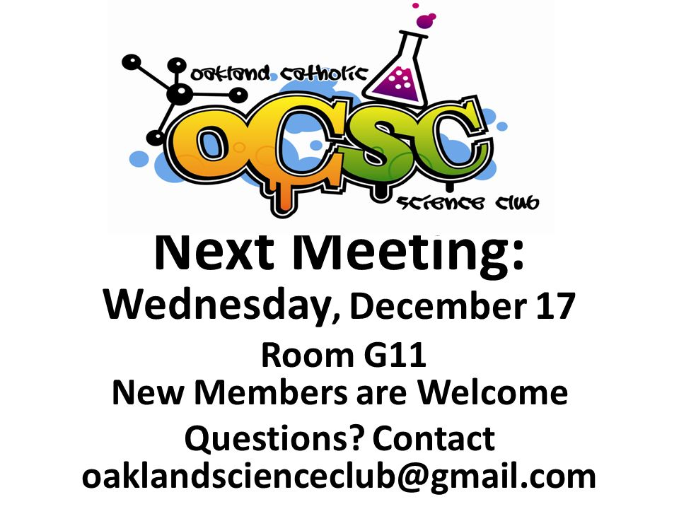 Next Meeting: Wednesday, December 17 Room G11 New Members are Welcome Questions.