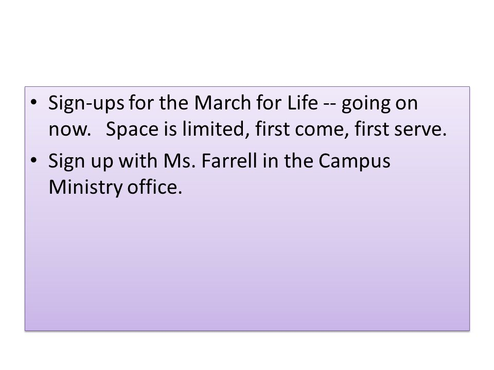 Sign-ups for the March for Life -- going on now. Space is limited, first come, first serve.