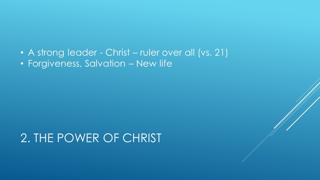 2. THE POWER OF CHRIST A strong leader - Christ – ruler over all (vs.