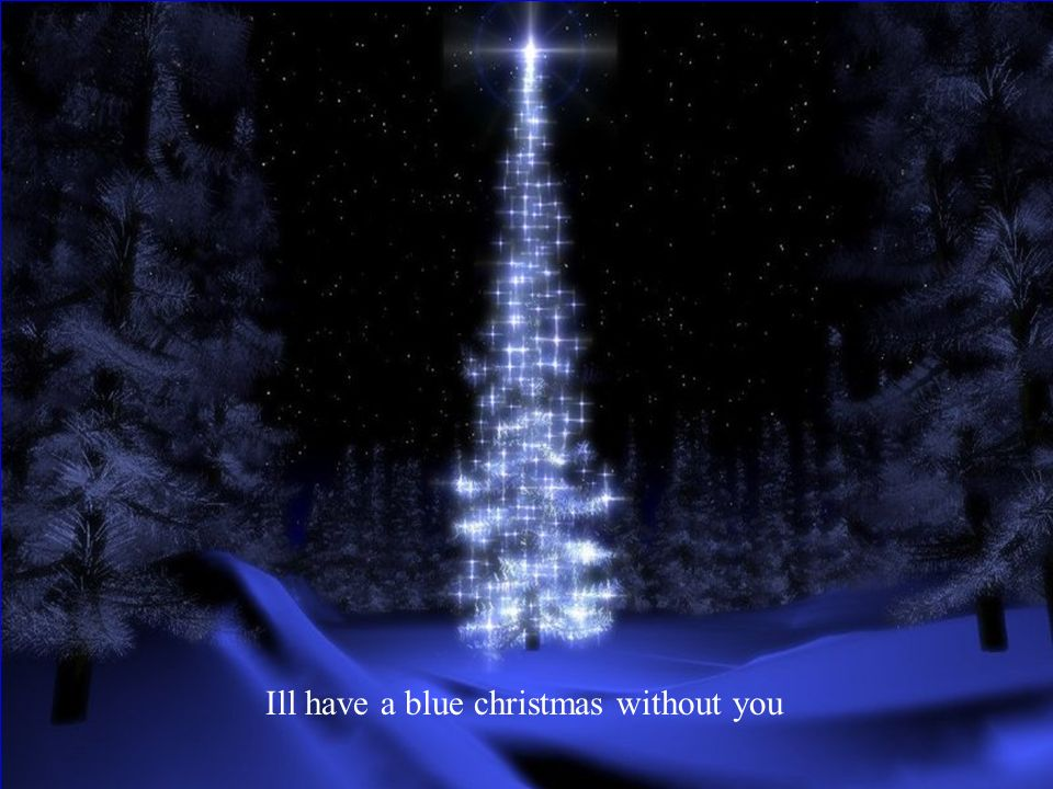 3 ill have a blue christmas without you - I Ll Have A Blue Christmas Without You