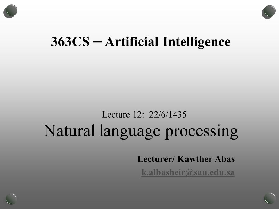 Lecture 12: 22/6/1435 Natural language processing Lecturer/ Kawther Abas 363CS – Artificial Intelligence