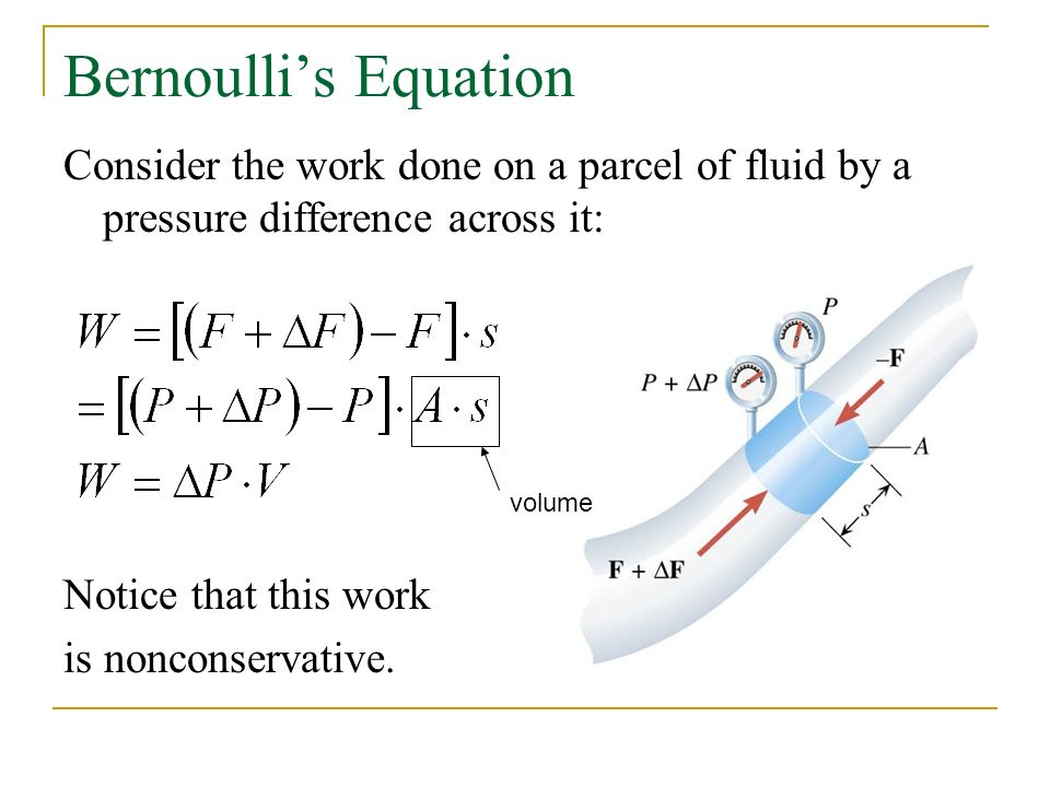 Bernoulli's Equation Consider the work done on a parcel of fluid by a pressure difference across it: Notice that this work is nonconservative.