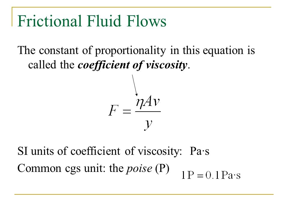 Frictional Fluid Flows The constant of proportionality in this equation is called the coefficient of viscosity.