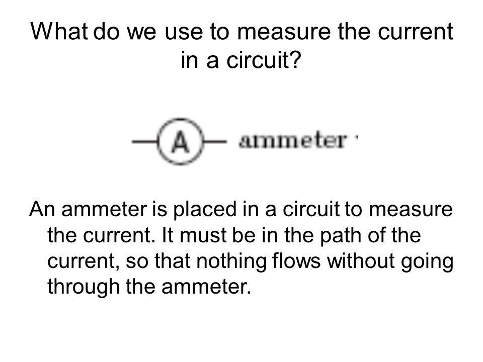 What do we use to measure the current in a circuit.