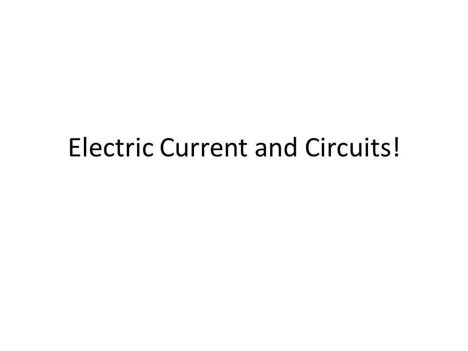 Electric Current and Circuits!