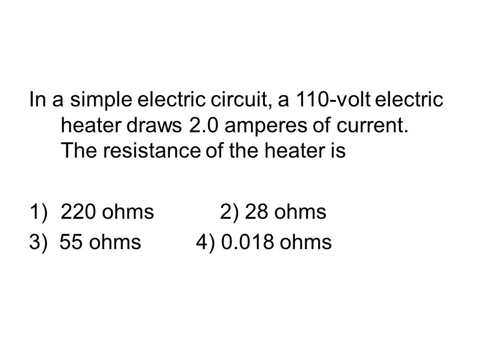 In a simple electric circuit, a 110-volt electric heater draws 2.0 amperes of current.