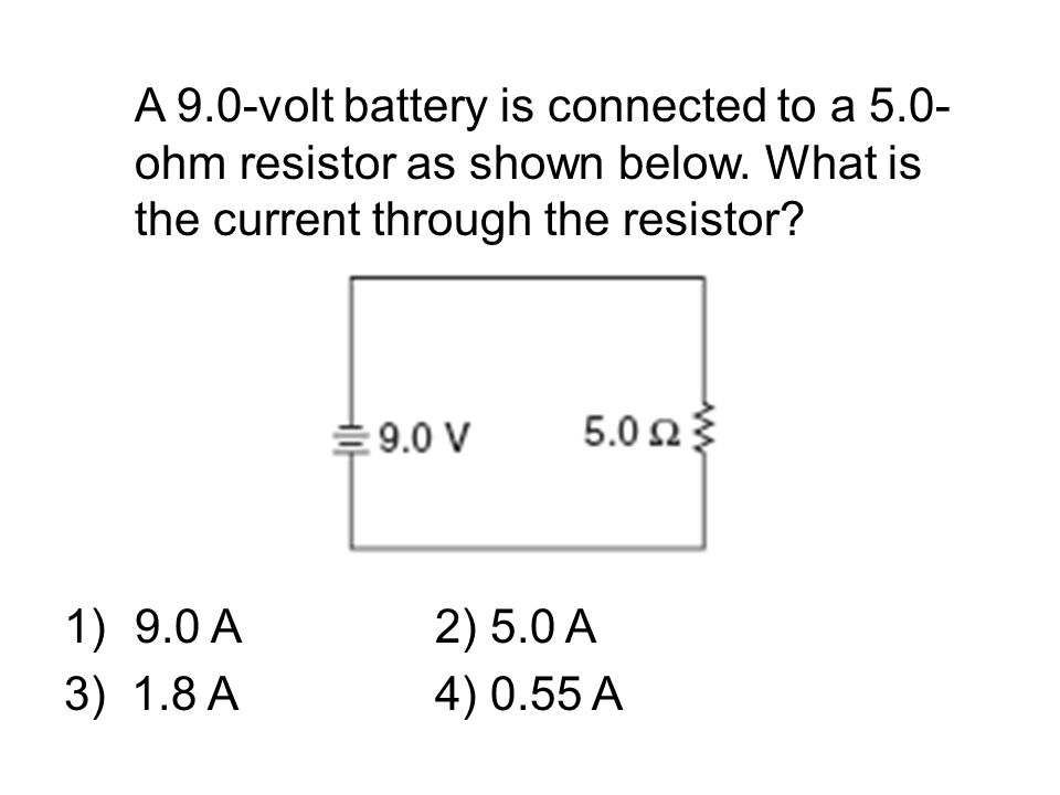 A 9.0-volt battery is connected to a 5.0- ohm resistor as shown below.