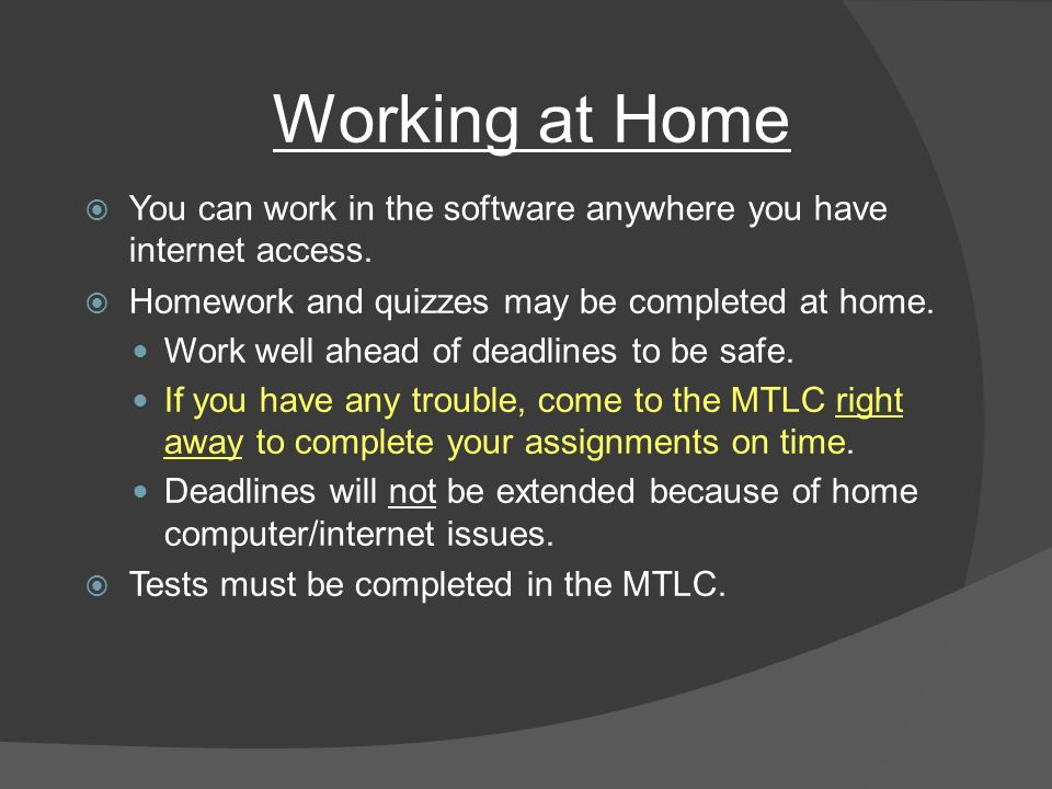 Working at Home  You can work in the software anywhere you have internet access.