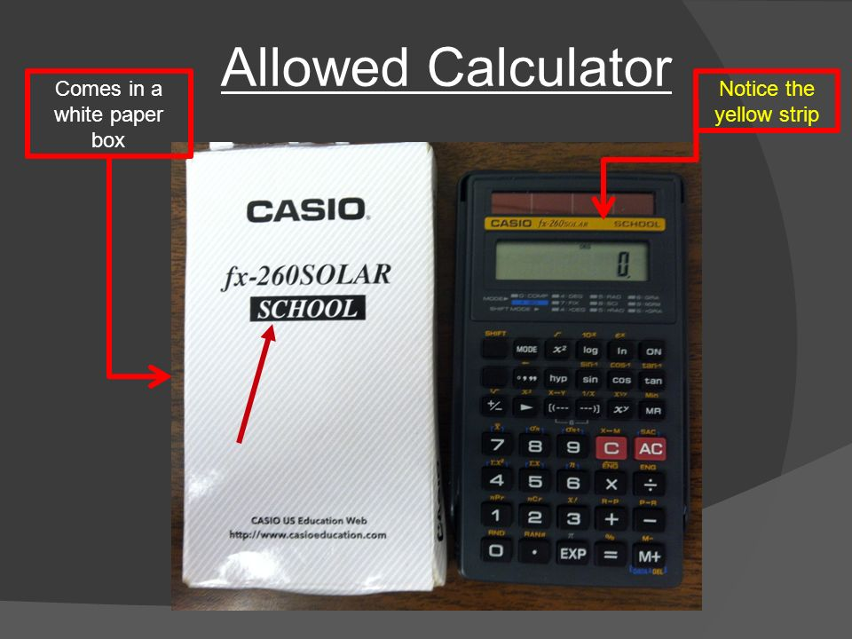 Allowed Calculator Comes in a white paper box Notice the yellow strip