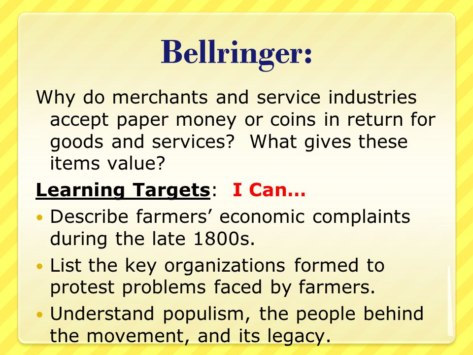 Bellringer: Why do merchants and service industries accept paper money or coins in return for goods and services.
