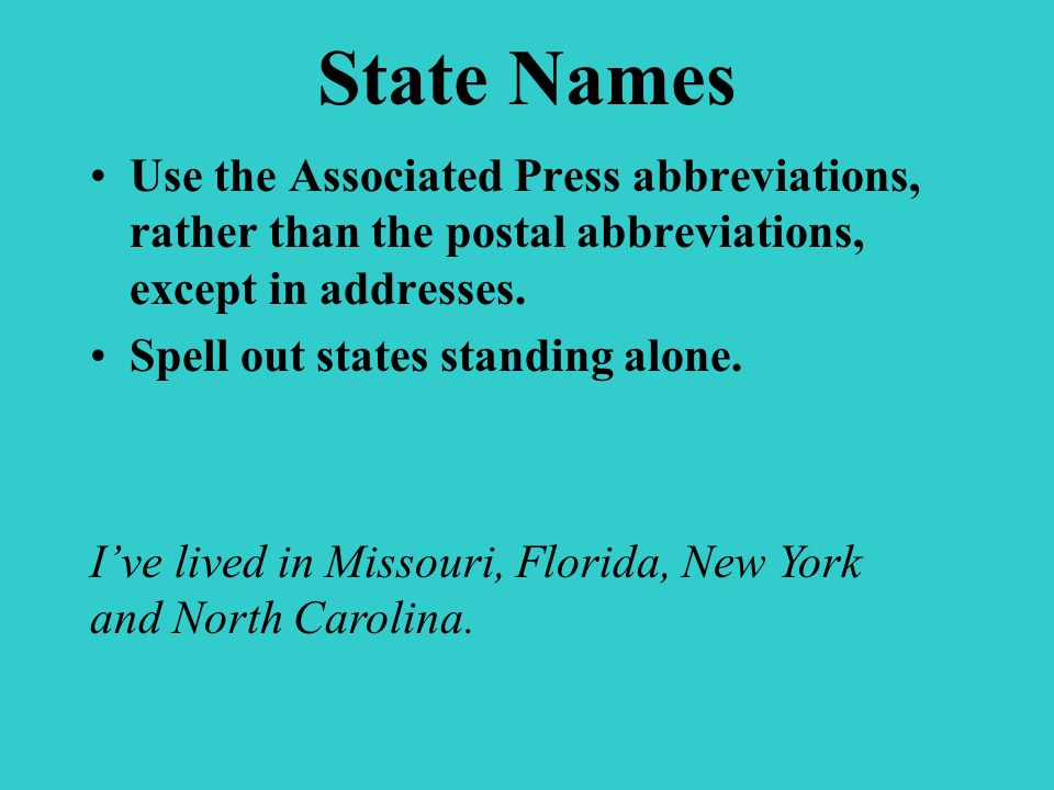 State Names Abbreviate state names when used after city (or county) names, and surround them with commas.