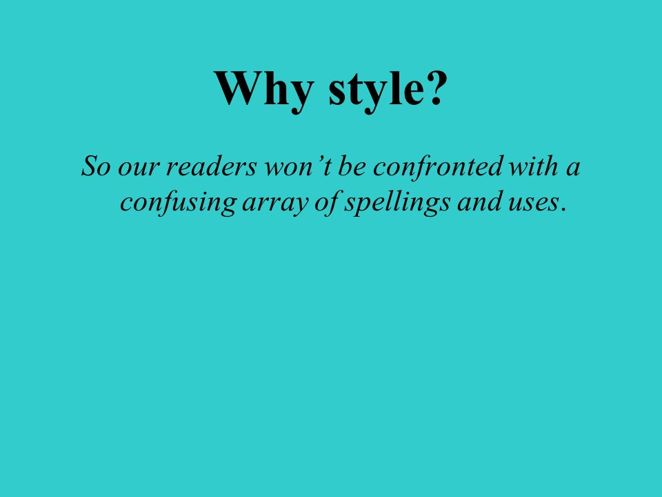 Style is … … a set of rules governing such things as: Punctuation.