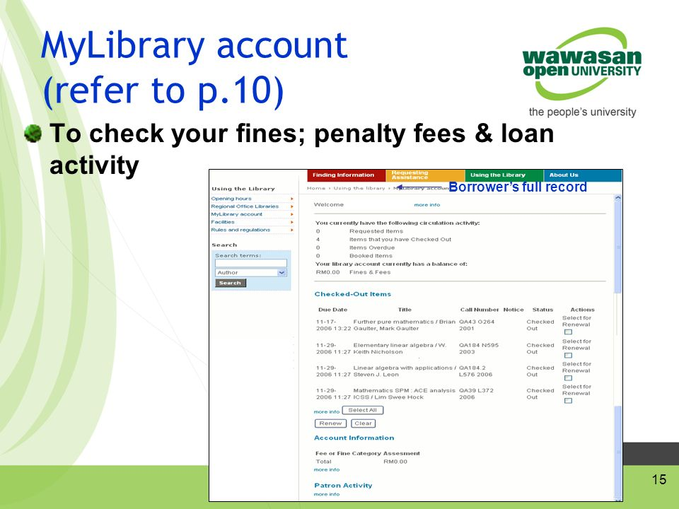 15 MyLibrary account (refer to p.10) To check your fines; penalty fees & loan activity Borrower's full record