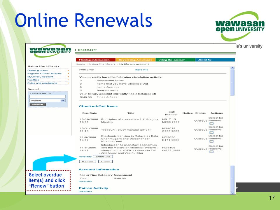 17 Online Renewals Select overdue item(s) and click Renew button