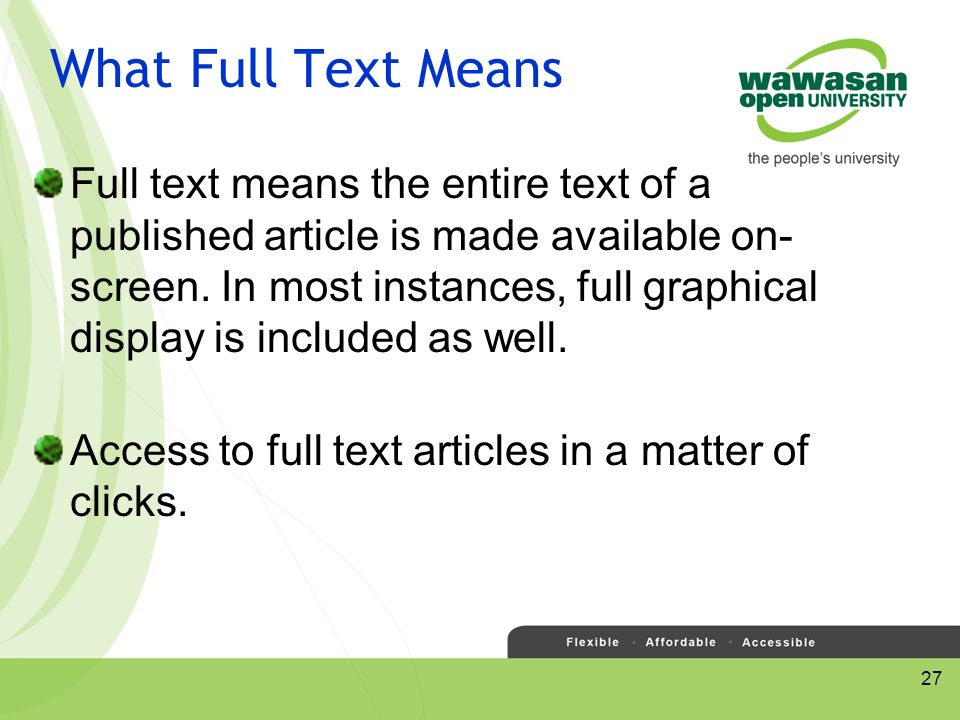 27 What Full Text Means Full text means the entire text of a published article is made available on- screen.