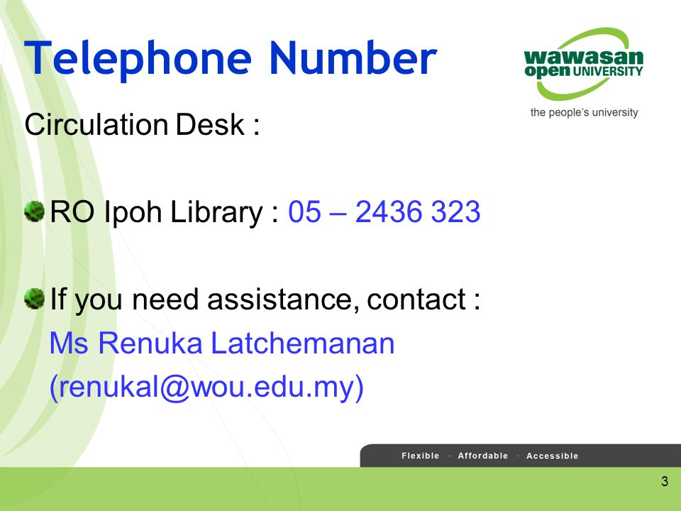 3 Telephone Number Circulation Desk : RO Ipoh Library : 05 – If you need assistance, contact : Ms Renuka Latchemanan