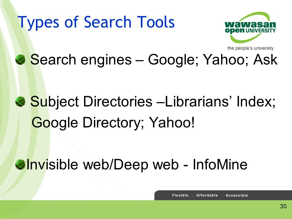 30 Types of Search Tools Search engines – Google; Yahoo; Ask Subject Directories –Librarians' Index; Google Directory; Yahoo.