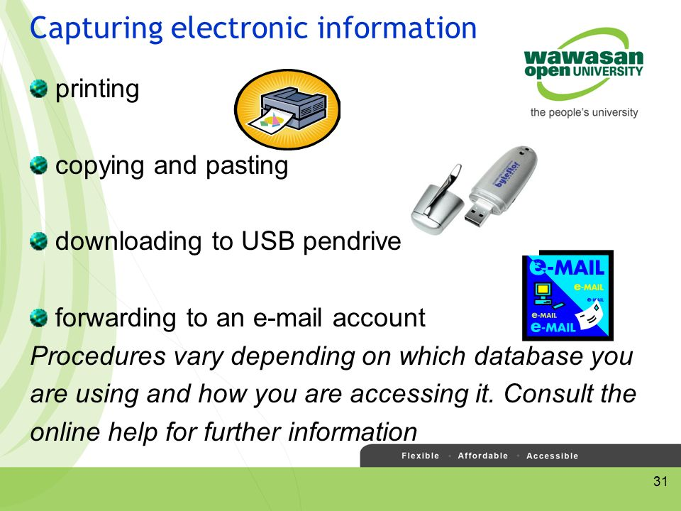 31 Capturing electronic information printing copying and pasting downloading to USB pendrive forwarding to an  account Procedures vary depending on which database you are using and how you are accessing it.
