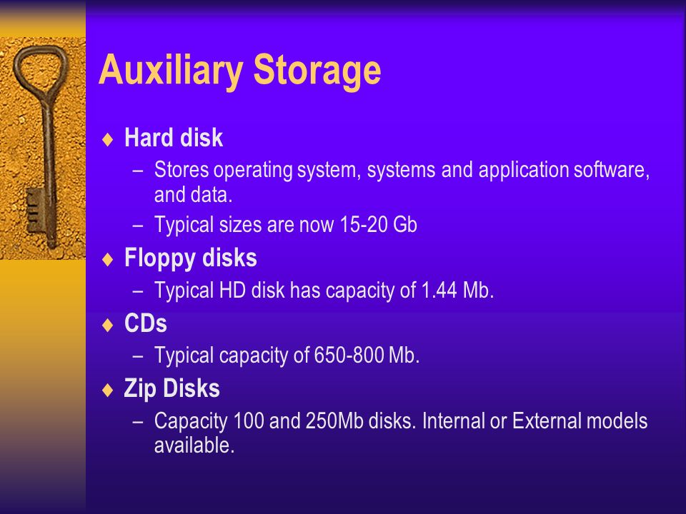 Auxiliary Storage  Hard disk –Stores operating system, systems and application software, and data.