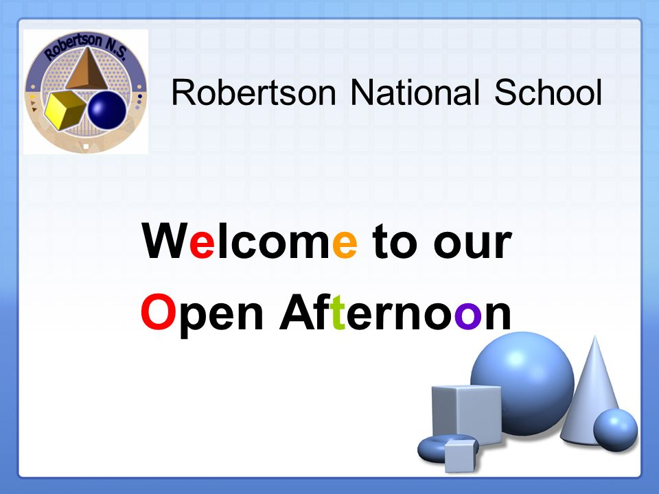 Robertson National School Welcome to our Open Afternoon