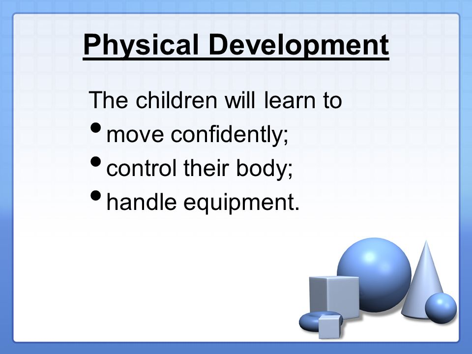 Physical Development The children will learn to move confidently; control their body; handle equipment.