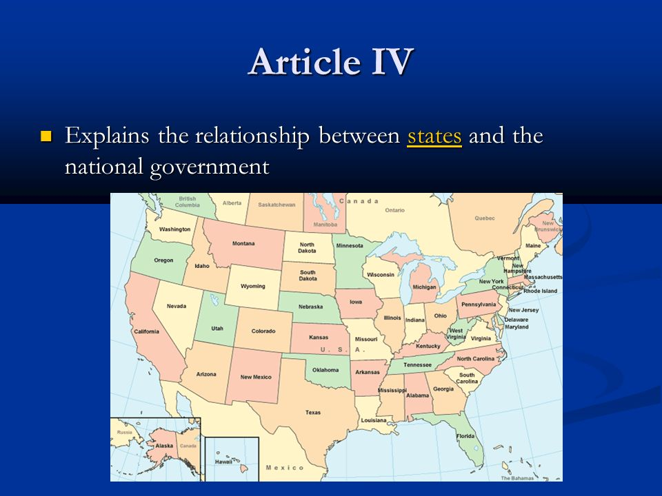 Article IV Explains the relationship between states and the national government Explains the relationship between states and the national government